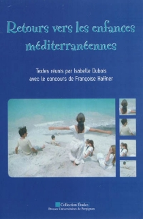 Retours vers les enfances méditerranéennes : actes du colloque des 15-17 octobre 2008 à l'Université de Perpignan, Via Domitia -