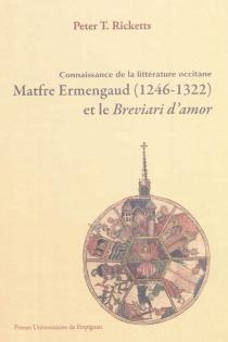 Matfre Ermengaud (1246-1322) et le Breviari d'Amor : connaissance de la littérature occitane - Peter T.Ricketts