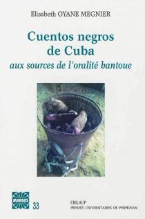 Cuentos negros de Cuba : aux sources de l'oralité bantoue - ElisabethOyane Megnier