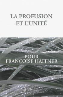 La profusion et l'unité : pour Françoise Haffner -