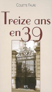 Treize ans en 39 - ColetteFaure