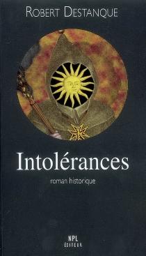 Intolérances : roman historique - RobertDestanque