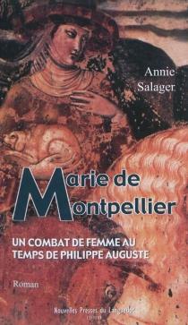 Marie de Montpellier : un combat de femme au temps de Philippe-Auguste - AnnieSalager