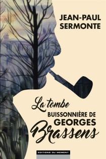 La tombe buissonnière de Georges Brassens - Jean-PaulSermonte