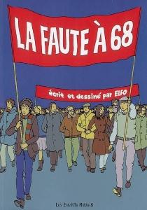 La faute à 68 : chroniques des années rebelles - Elfo