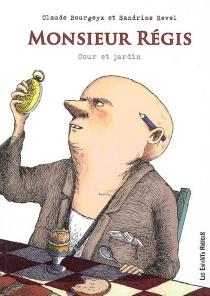 Monsieur Régis : cour et jardin - ClaudeBourgeyx