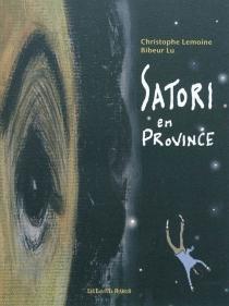 Satori en province - AndréBibeur Lu