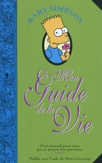 Bart Simpson : mon guide de la vie : p'tit manuel pour ceux qui se posent des questions -