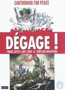 Dégage ! : Tunisie, Egypte, Libye, Syrie : le temps des révolutions - Cartooning for peace