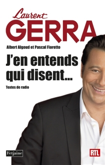 J'en entends qui disent... : textes de radio - Laurent Gerra