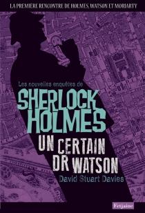 Un certain Dr Watson : une aventure de Sherlock Holmes - David StuartDavies