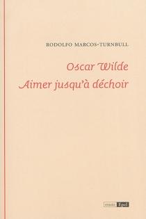 Oscar Wilde : aimer jusqu'à déchoir - RodolfoMarcos-Turnbull
