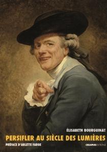 Persifler au siècle des Lumières : histoire du mot persiflage, 1734-1789 - ElisabethBourguinat