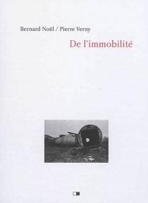 De l'immobilité - BernardNoël