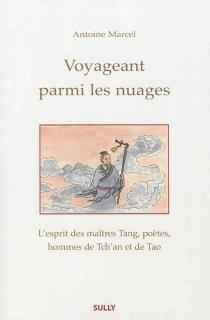 Voyageant parmi les nuages : l'esprit des maîtres Tang, poètes, hommes de Tch'an et de Tao - AntoineMarcel