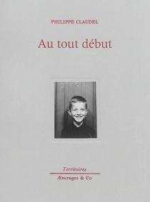 Au tout début - PhilippeClaudel