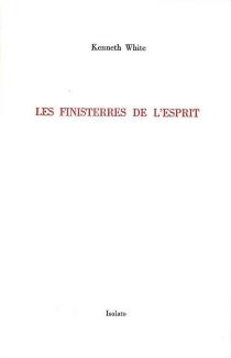 Les finisterres de l'esprit : Rimbaud, Segalen et moi-même - KennethWhite