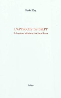 L'approche de Delft : de la peinture hollandaise et de Marcel Proust - DanielKay