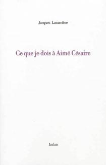 Ce que je dois à Aimé Césaire - JacquesLacarrière