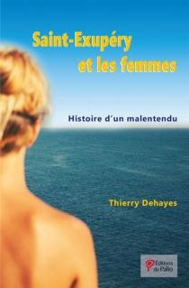 Saint-Exupéry et les femmes : histoire d'un malentendu - ThierryDehayes