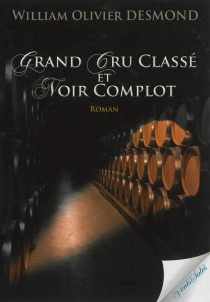 Grand cru classé et noir complot - William Olivier Desmond