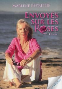 Envoyés sur les roses - MarlènePeyrutie