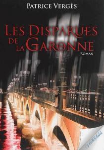 Les disparues de la Garonne - PatriceVergès