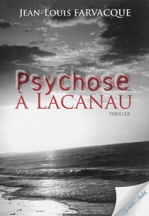Psychose à Lacanau : thriller - Jean-LouisFarvacque