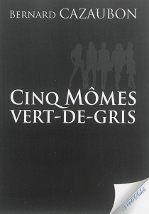 Cinq mômes vert-de-gris - BernardCazaubon