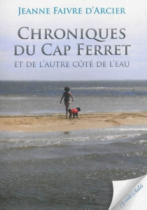 Chroniques du Cap Ferret : et de l'autre côté de l'eau... - JeanneFaivre d'Arcier