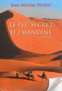 Le feu secret d'Amandine - Jean-MichelPeyrat