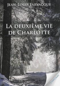 La deuxième vie de Charlotte - Jean-LouisFarvacque
