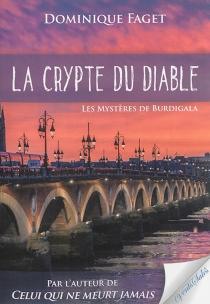 La crypte du diable : les mystères de Burdigala - DominiqueFaget