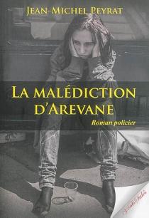 La malédiction d'Arevane : roman policier - Jean-MichelPeyrat