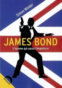 James Bond : l'homme qui sauva l'Angleterre - Simon Winder