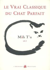 Mâh t'u : le vrai classique du chat parfait - Jean-MichelCornu