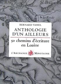 Anthologie d'un ailleurs : cinquante chemins d'écriture en Lozère -