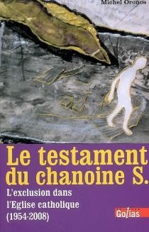 Le testament du chanoine S. : l'exclusion dans l'Eglise catholique (1954-2008) - MichelOronos