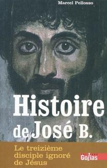 Histoire de José B. : le treizième disciple ignoré de Jésus - MarcelPellosso