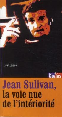 Jean Sulivan : la voie nue de l'intériorité - JeanLavoué