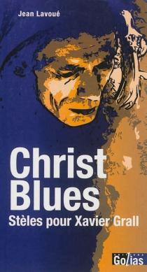 Christ blues : hommage à Xavier Grall et autres stèles - JeanLavoué