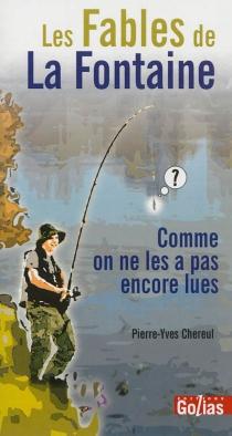 Les fables de La Fontaine comme on ne les a pas encore lues - Pierre-YvesChereul