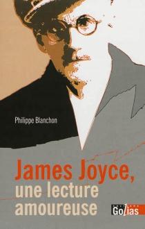 Joyce, une lecture amoureuse - PhilippeBlanchon