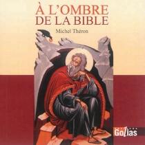 A l'ombre de la Bible : scènes de vie - MichelThéron