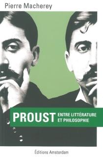 Proust : entre littérature et philosophie - PierreMacherey