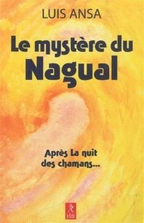 Le mystère du Nagual : aspects inconnus du chamanisme - LuisAnsa