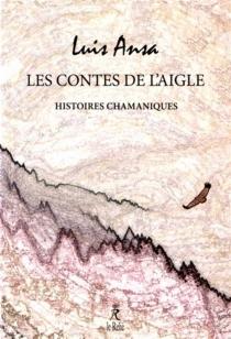 Les contes de l'aigle : histoires chamaniques - LuisAnsa