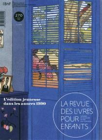 Revue des livres pour enfants (La), n° 270 -
