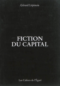 Fiction du capital - Gérard Lépinois