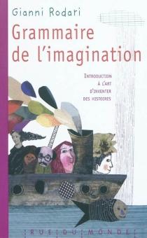 Grammaire de l'imagination : introduction à l'art d'inventer des histoires - GianniRodari